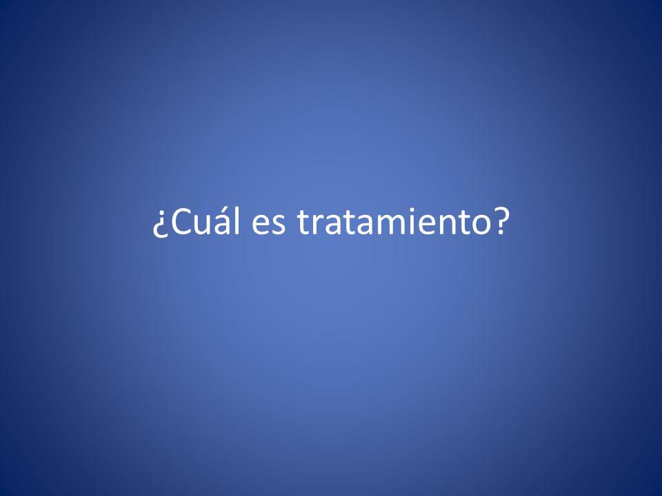 ¿Cuál es tratamiento?