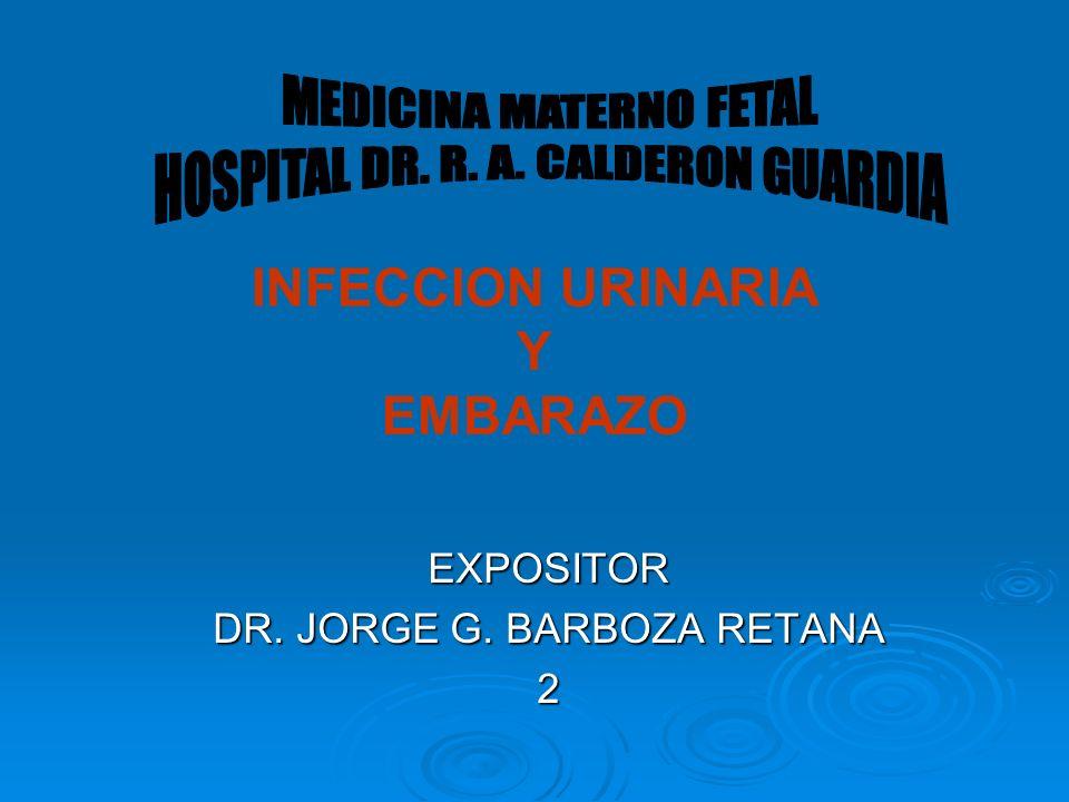 INFECCION URINARIA Y EMBARAZO EXPOSITOR DR. JORGE G. BARBOZA RETANA 2