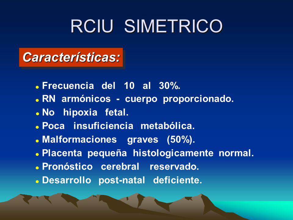 RCIU SIMETRICO l Frecuencia del 10 al 30%. l RN armónicos - cuerpo proporcionado. l No hipoxia fetal. l Poca insuficiencia metabólica. l Malformacione