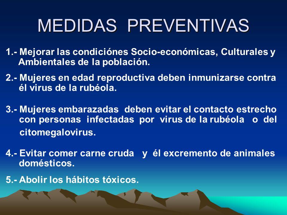 MEDIDAS PREVENTIVAS 1.- Mejorar las condiciónes Socio-económicas, Culturales y Ambientales de la población. citomegalovirus. 5.- Abolir los hábitos tó