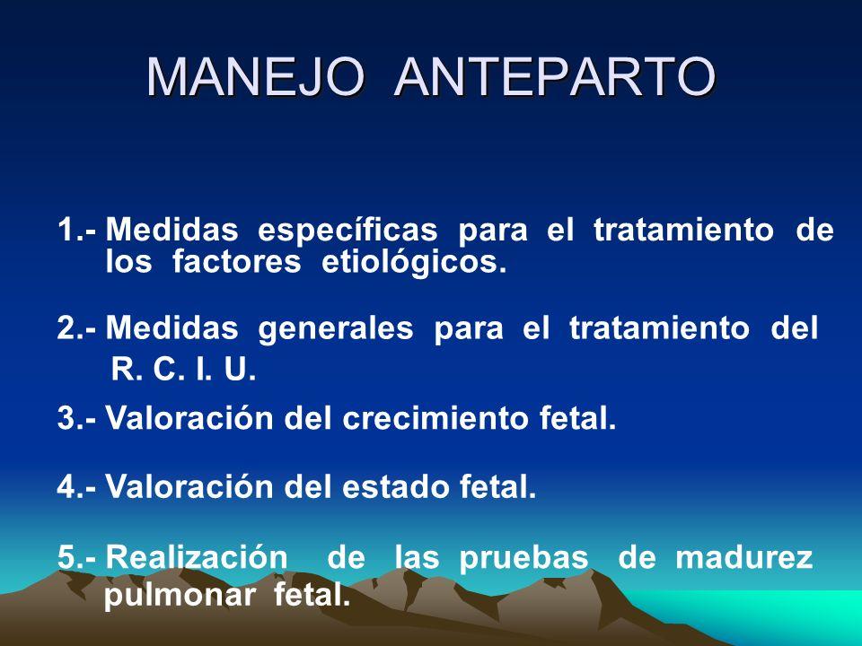 MANEJO ANTEPARTO 1.- Medidas específicas para el tratamiento de los factores etiológicos. 2.- Medidas generales para el tratamiento del 3.- Valoración
