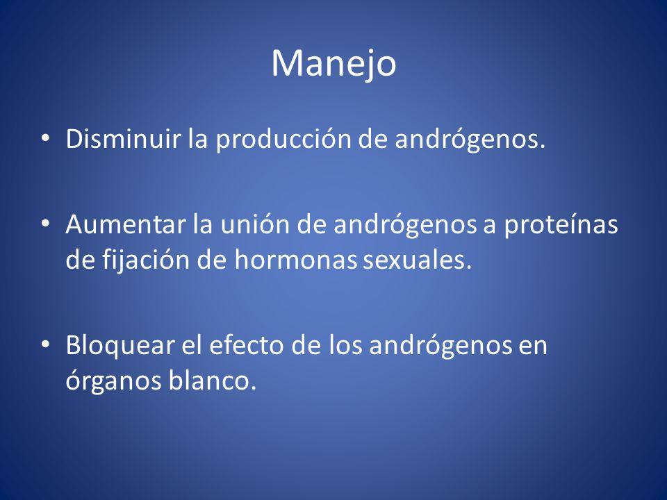 Disminuir la producción de andrógenos. Aumentar la unión de andrógenos a proteínas de fijación de hormonas sexuales. Bloquear el efecto de los andróge