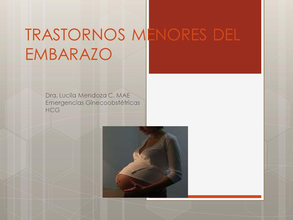 TRASTORNOS MENORES DEL EMBARAZO Dra. Lucila Mendoza C. MAE Emergencias Ginecoobstétricas HCG