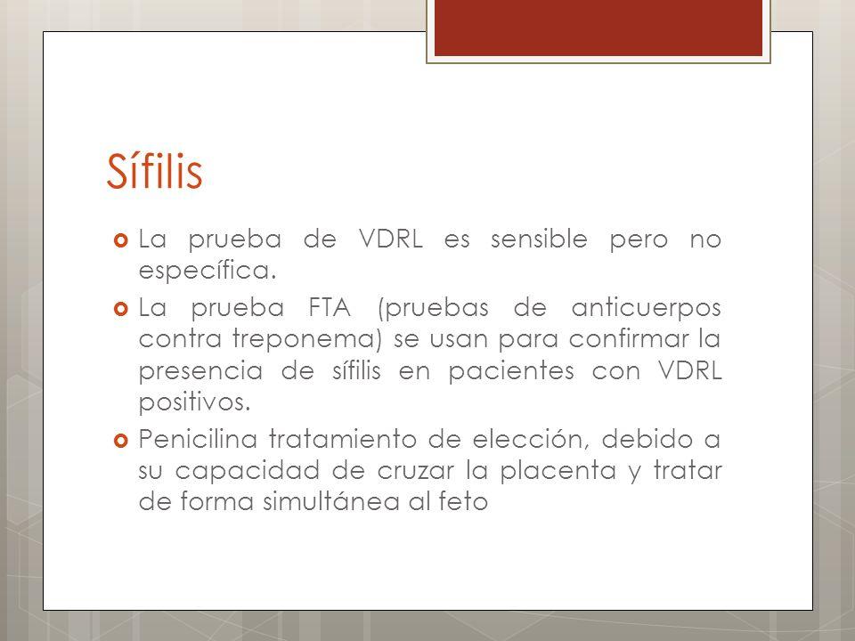 Sífilis La prueba de VDRL es sensible pero no específica. La prueba FTA (pruebas de anticuerpos contra treponema) se usan para confirmar la presencia
