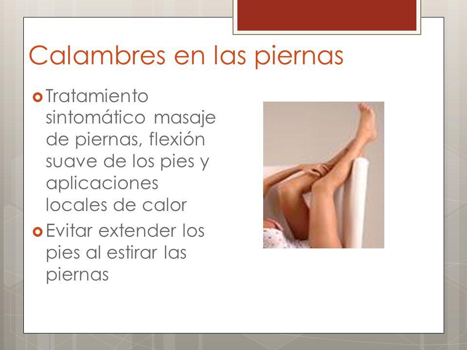 Calambres en las piernas Tratamiento sintomático masaje de piernas, flexión suave de los pies y aplicaciones locales de calor Evitar extender los pies