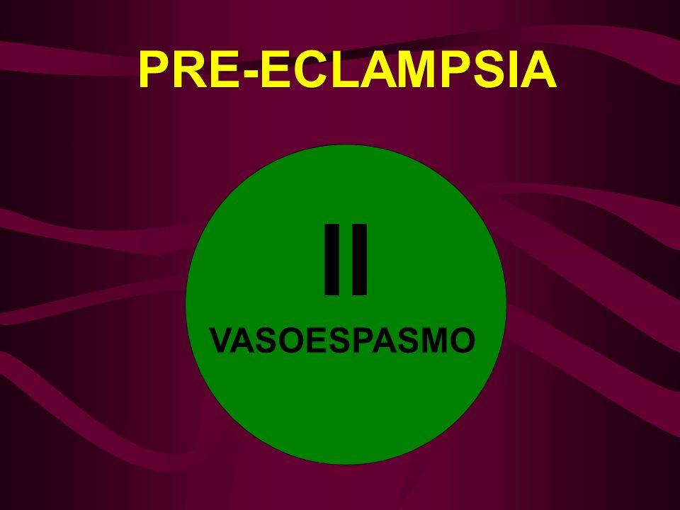 PRE-ECLAMPSIA II VASOESPASMO