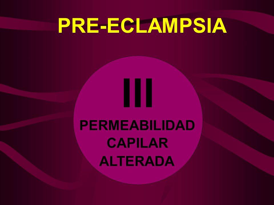 PRE-ECLAMPSIA III PERMEABILIDAD CAPILAR ALTERADA