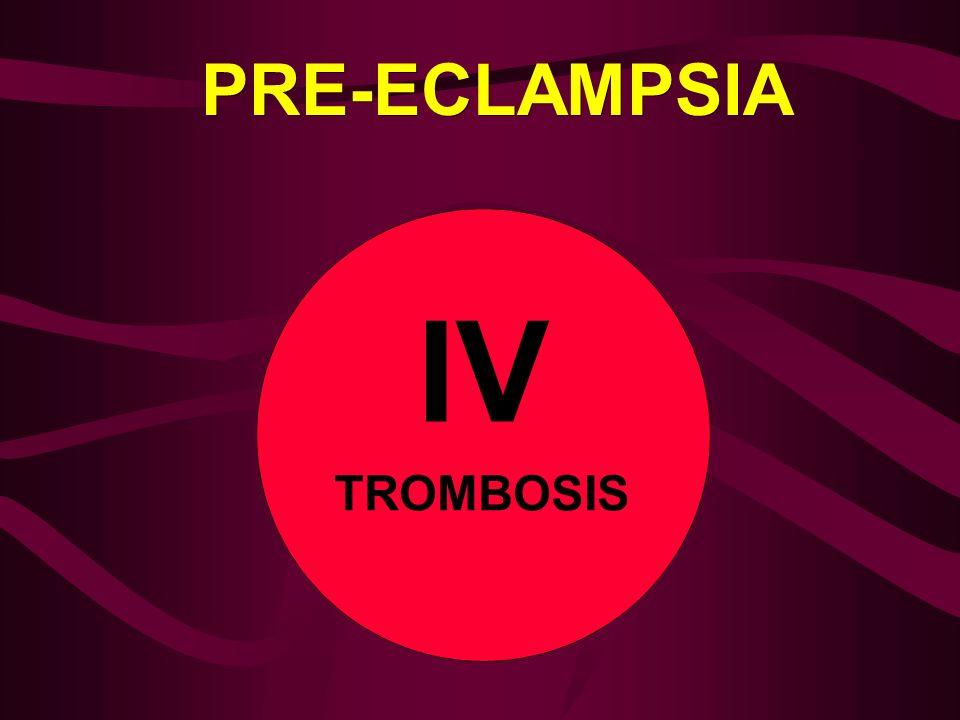 PRE-ECLAMPSIA IV TROMBOSIS