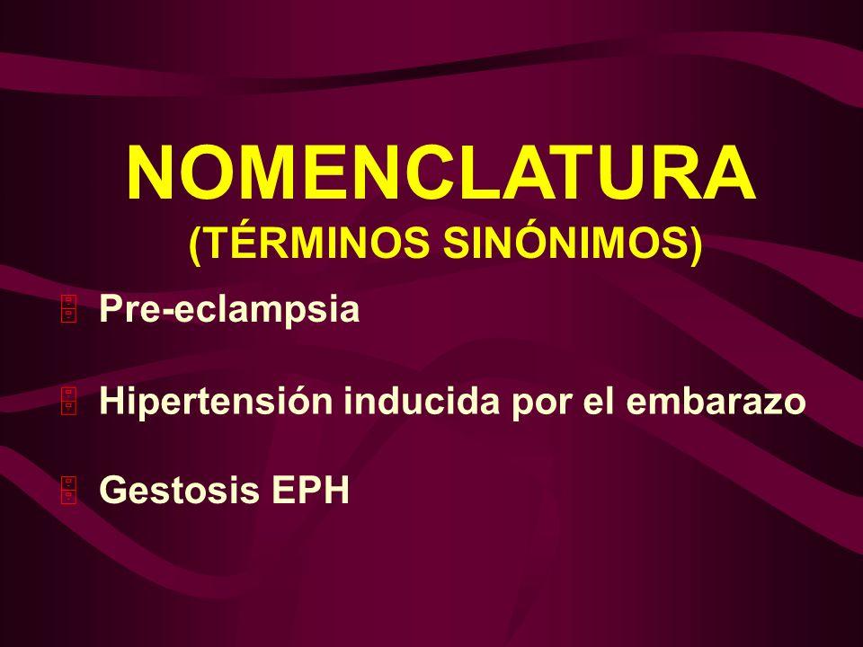 NOMENCLATURA (TÉRMINOS SINÓNIMOS) Hipertensión inducida por el embarazo Pre-eclampsia Gestosis EPH 5 5 5