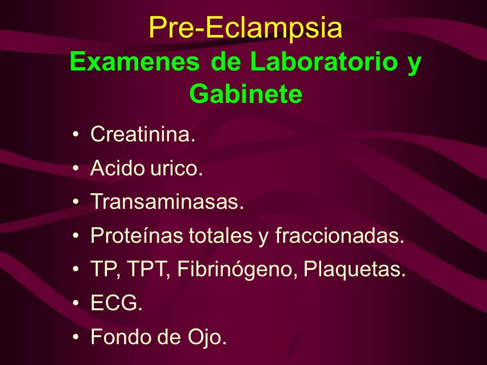 Pre-Eclampsia Examenes de Laboratorio y Gabinete Creatinina. Acido urico. Transaminasas. Proteínas totales y fraccionadas. TP, TPT, Fibrinógeno, Plaqu