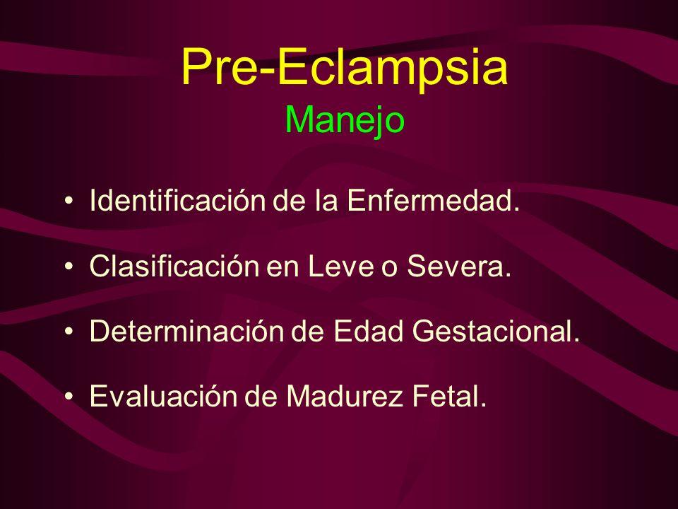 Pre-Eclampsia Manejo Identificación de la Enfermedad. Clasificación en Leve o Severa. Determinación de Edad Gestacional. Evaluación de Madurez Fetal.