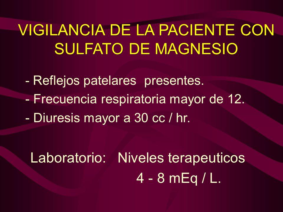 - Reflejos patelares presentes. - Frecuencia respiratoria mayor de 12. - Diuresis mayor a 30 cc / hr. Laboratorio: Niveles terapeuticos 4 - 8 mEq / L.