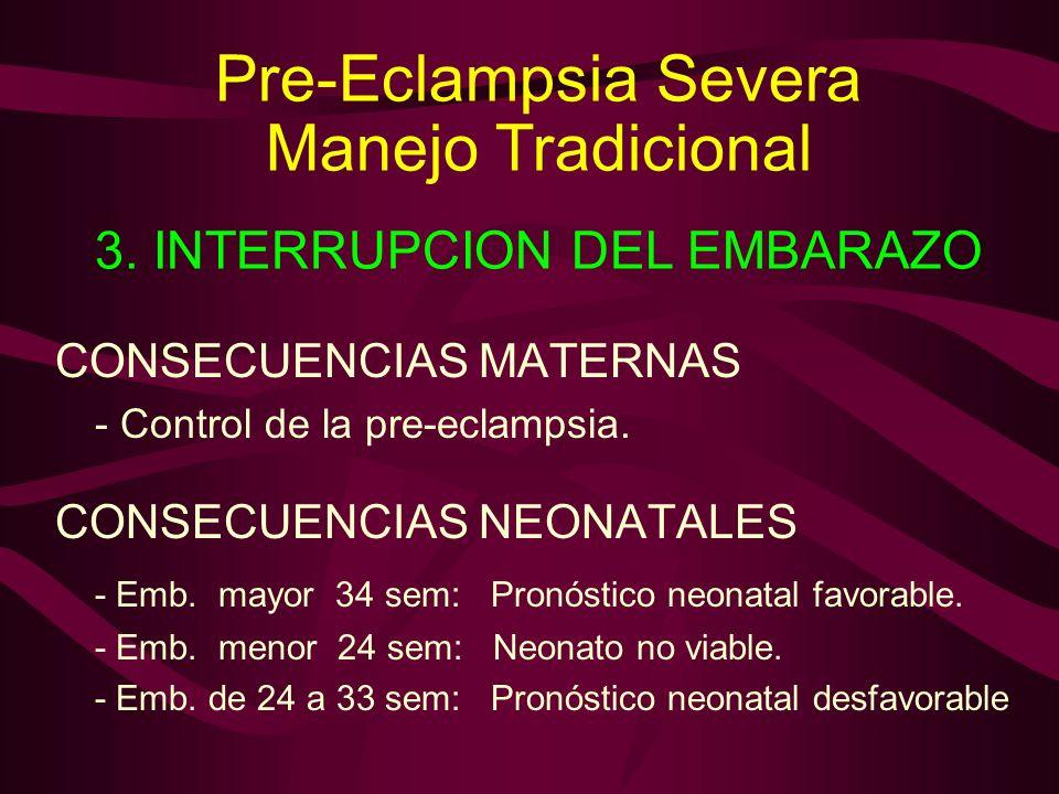 CONSECUENCIAS MATERNAS - Control de la pre-eclampsia. CONSECUENCIAS NEONATALES - Emb. mayor 34 sem: Pronóstico neonatal favorable. - Emb. menor 24 sem