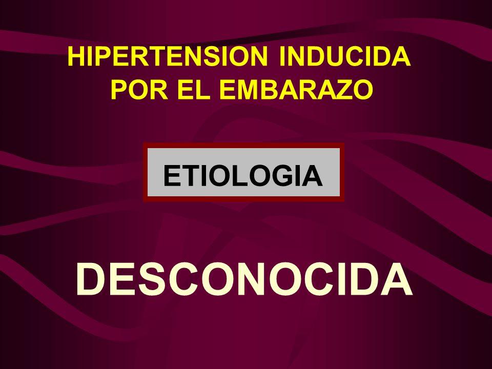 HIPERTENSION INDUCIDA POR EL EMBARAZO DESCONOCIDA ETIOLOGIA