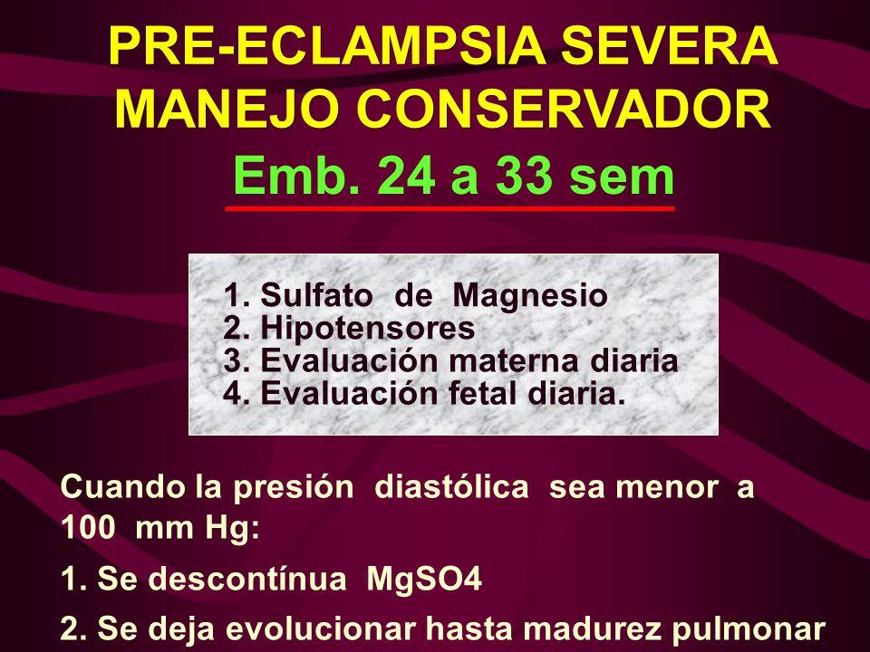 1. Sulfato de Magnesio 2. Hipotensores 3. Evaluación materna diaria 4. Evaluación fetal diaria. Cuando la presión diastólica sea menor a 100 mm Hg: 1.