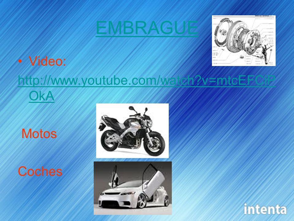 EMBRAGUE Video: http://www.youtube.com/watch?v=mtcEFCiP OkA Motos Coches