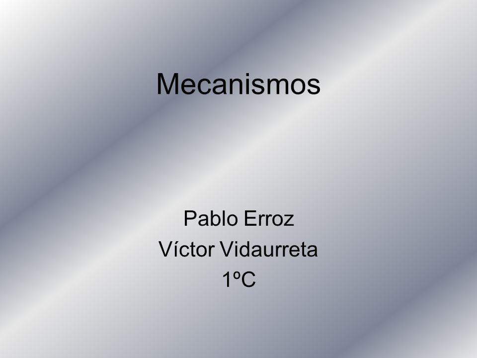 Mecanismos Pablo Erroz Víctor Vidaurreta 1ºC