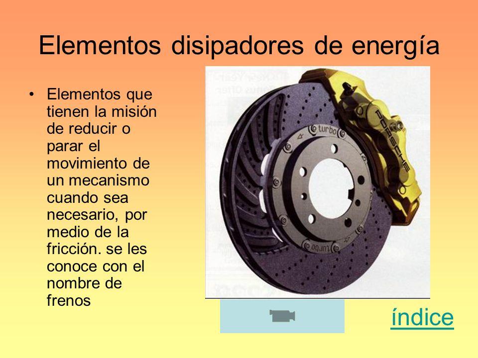 Elementos disipadores de energía Elementos que tienen la misión de reducir o parar el movimiento de un mecanismo cuando sea necesario, por medio de la
