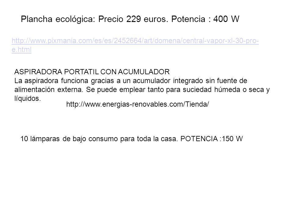 Plancha ecológica: Precio 229 euros. Potencia : 400 W http://www.pixmania.com/es/es/2452664/art/domena/central-vapor-xl-30-pro- e.html ASPIRADORA PORT