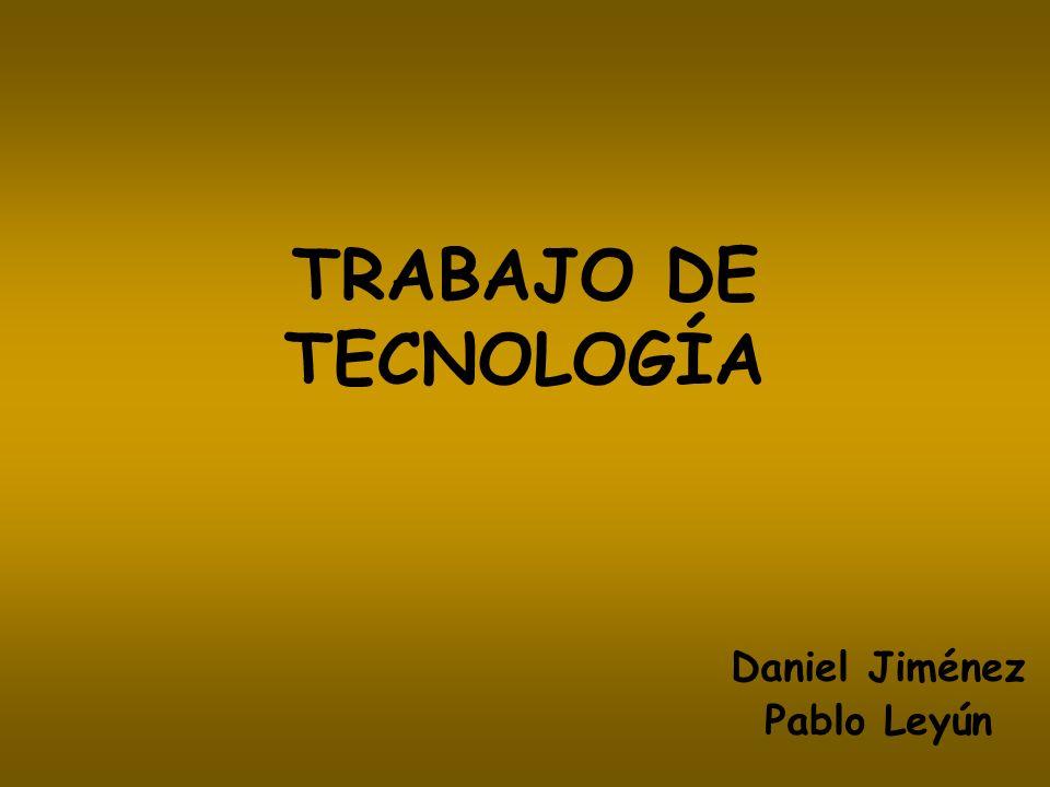 TRABAJO DE TECNOLOGÍA Daniel Jiménez Pablo Leyún