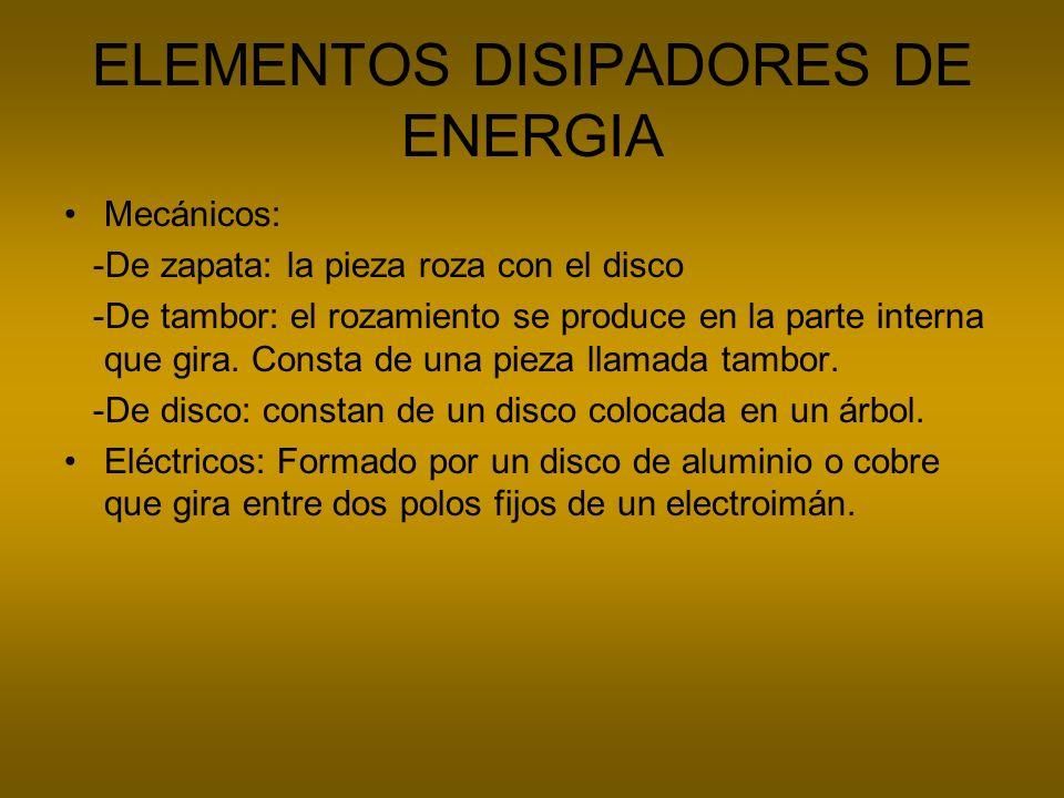 ELEMENTOS DISIPADORES DE ENERGIA Mecánicos: -De zapata: la pieza roza con el disco -De tambor: el rozamiento se produce en la parte interna que gira.