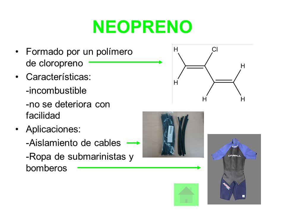 NEOPRENO Formado por un polímero de cloropreno Características: -incombustible -no se deteriora con facilidad Aplicaciones: -Aislamiento de cables -Ro