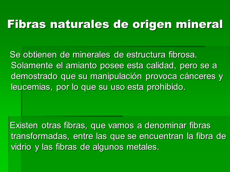 Fibras naturales de origen mineral Se obtienen de minerales de estructura fibrosa. Solamente el amianto posee esta calidad, pero se a demostrado que s