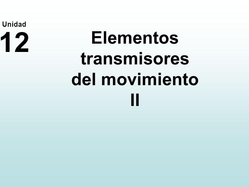 Elementos transmisores del movimiento II 12 Unidad