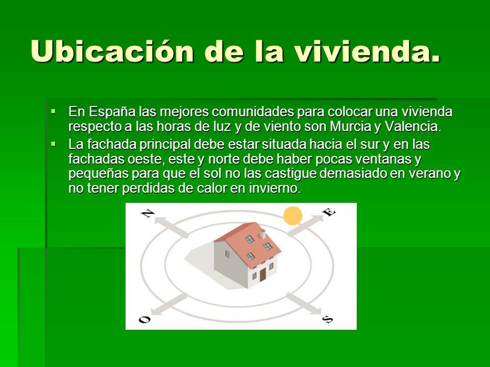 Ubicación de la vivienda. En España las mejores comunidades para colocar una vivienda respecto a las horas de luz y de viento son Murcia y Valencia. E