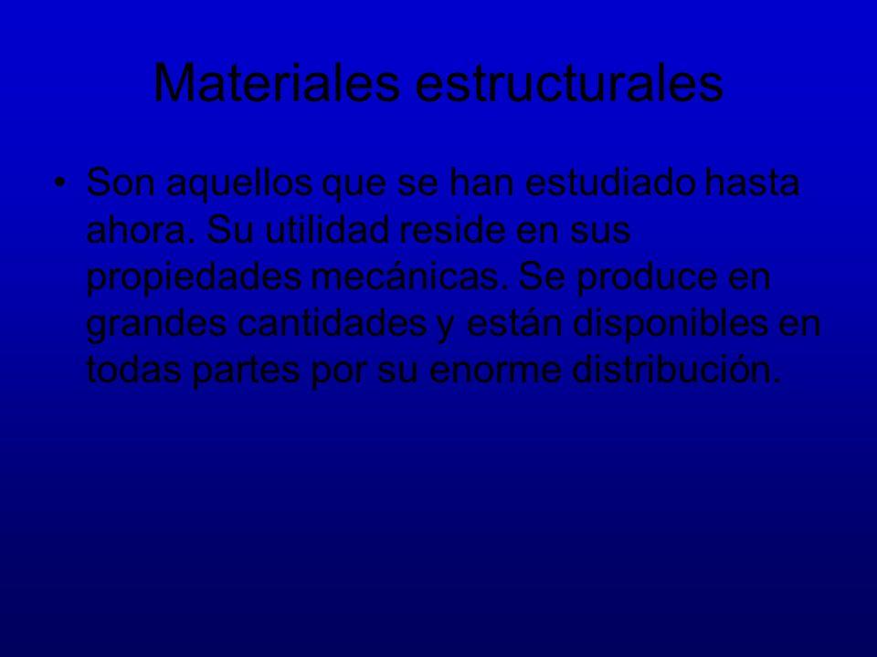 Materiales estructurales Son aquellos que se han estudiado hasta ahora. Su utilidad reside en sus propiedades mecánicas. Se produce en grandes cantida