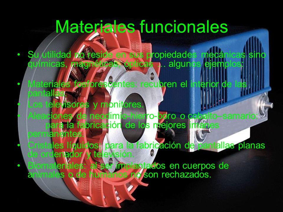 Materiales funcionales Su utilidad no reside en sus propiedades mecánicas sino químicas, magnéticas, ópticas … algunos ejemplos: Materiales fosforesce