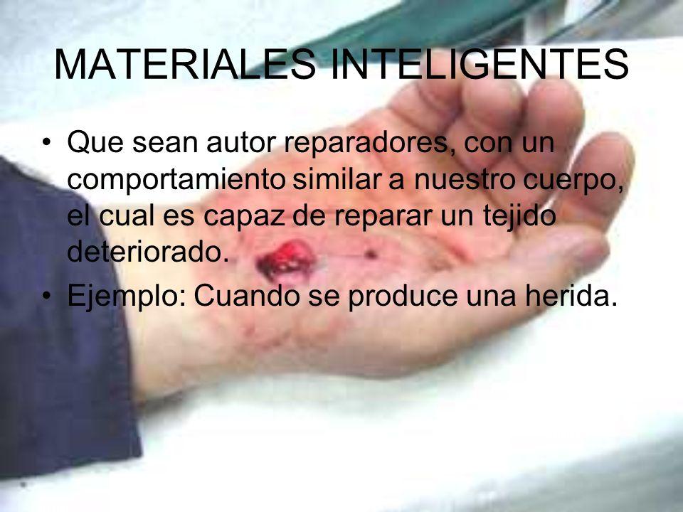 MATERIALES INTELIGENTES Que sean autor reparadores, con un comportamiento similar a nuestro cuerpo, el cual es capaz de reparar un tejido deteriorado.