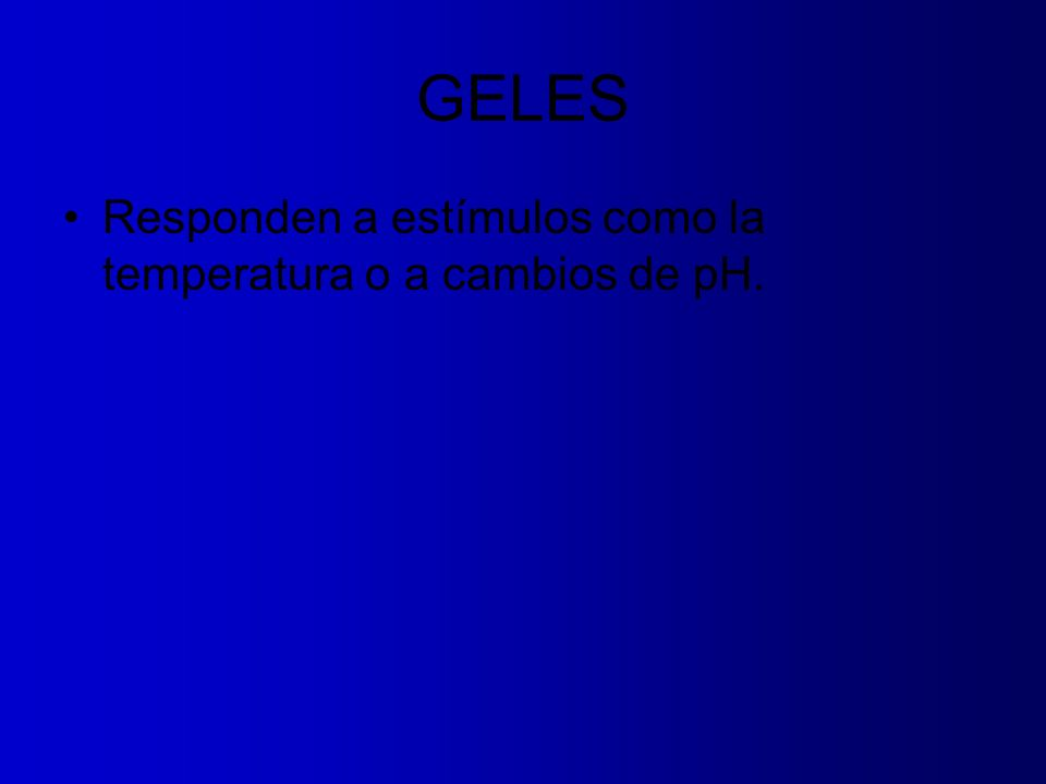 GELES Responden a estímulos como la temperatura o a cambios de pH.