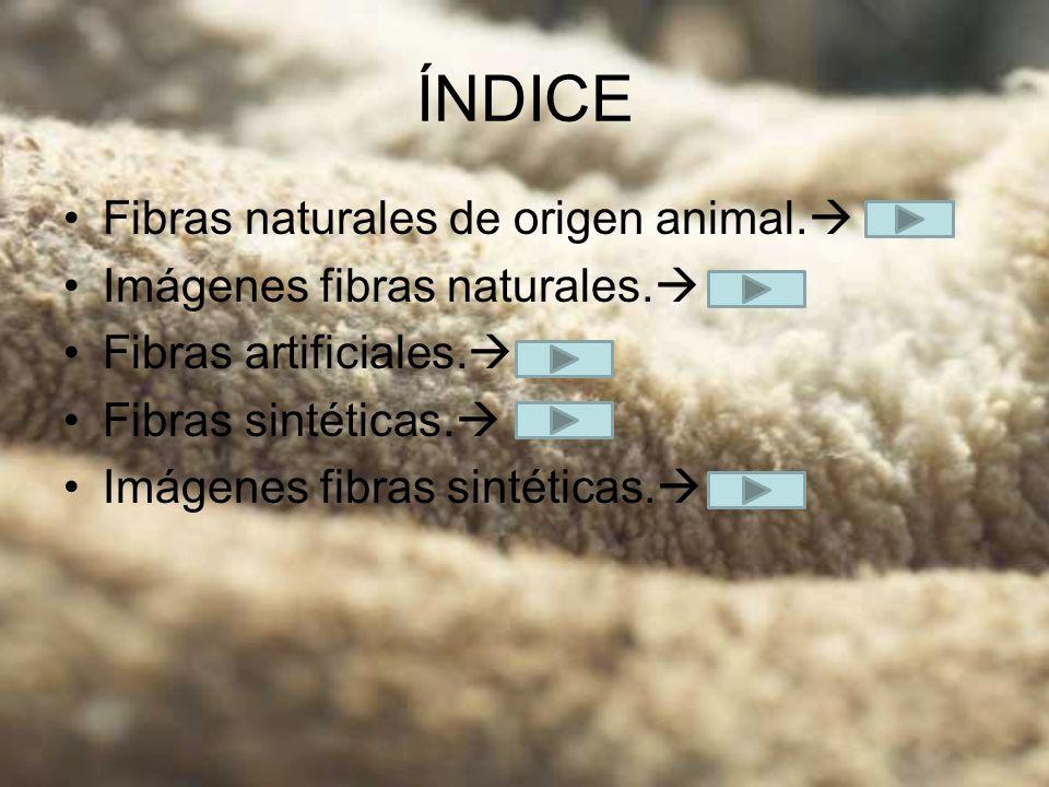 ÍNDICE Fibras naturales de origen animal. Imágenes fibras naturales. Fibras artificiales. Fibras sintéticas. Imágenes fibras sintéticas.