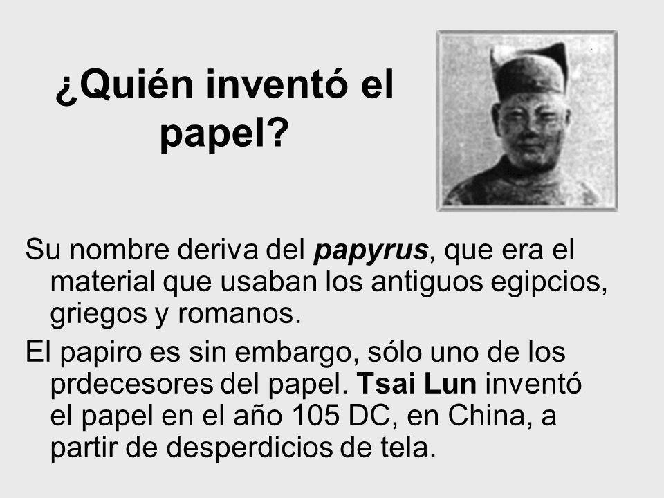 ¿Quién inventó el papel? Su nombre deriva del papyrus, que era el material que usaban los antiguos egipcios, griegos y romanos. El papiro es sin embar