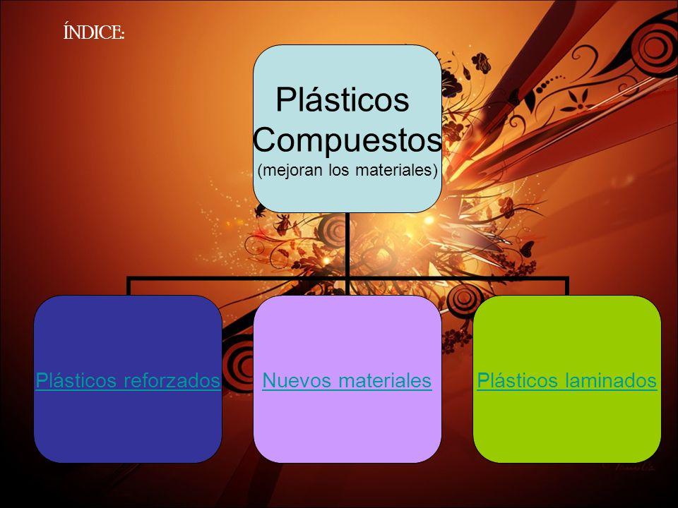 Plásticos reforzados Formados por: un material de refuerzo que confiere resistencia a la tracción (fibra de vidrio, fibras orgánicas, etc.) y un plástico.