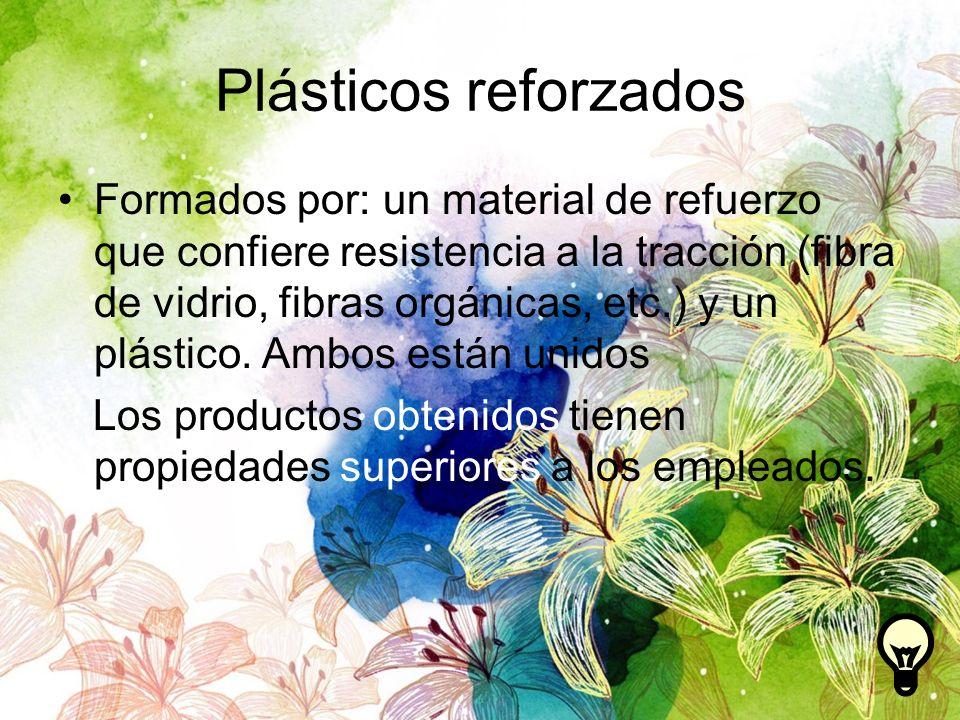 Plásticos reforzados Formados por: un material de refuerzo que confiere resistencia a la tracción (fibra de vidrio, fibras orgánicas, etc.) y un plást