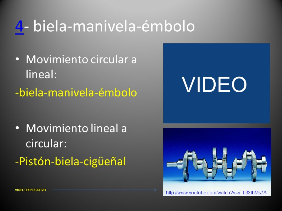 44- biela-manivela-émbolo Movimiento circular a lineal: -biela-manivela-émbolo Movimiento lineal a circular: -Pistón-biela-cigüeñal VIDEO EXPLICATIVO