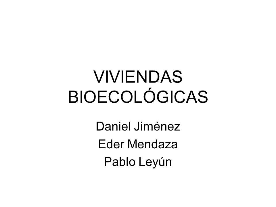 VIVIENDAS BIOECOLÓGICAS Daniel Jiménez Eder Mendaza Pablo Leyún