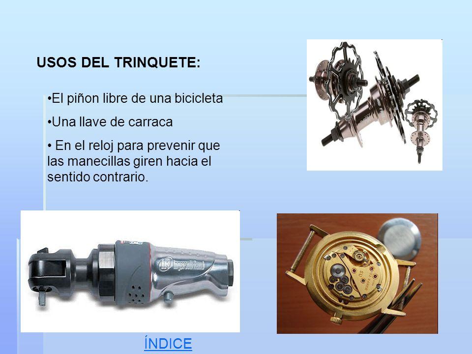 USOS DEL TRINQUETE: El piñon libre de una bicicleta Una llave de carraca En el reloj para prevenir que las manecillas giren hacia el sentido contrario
