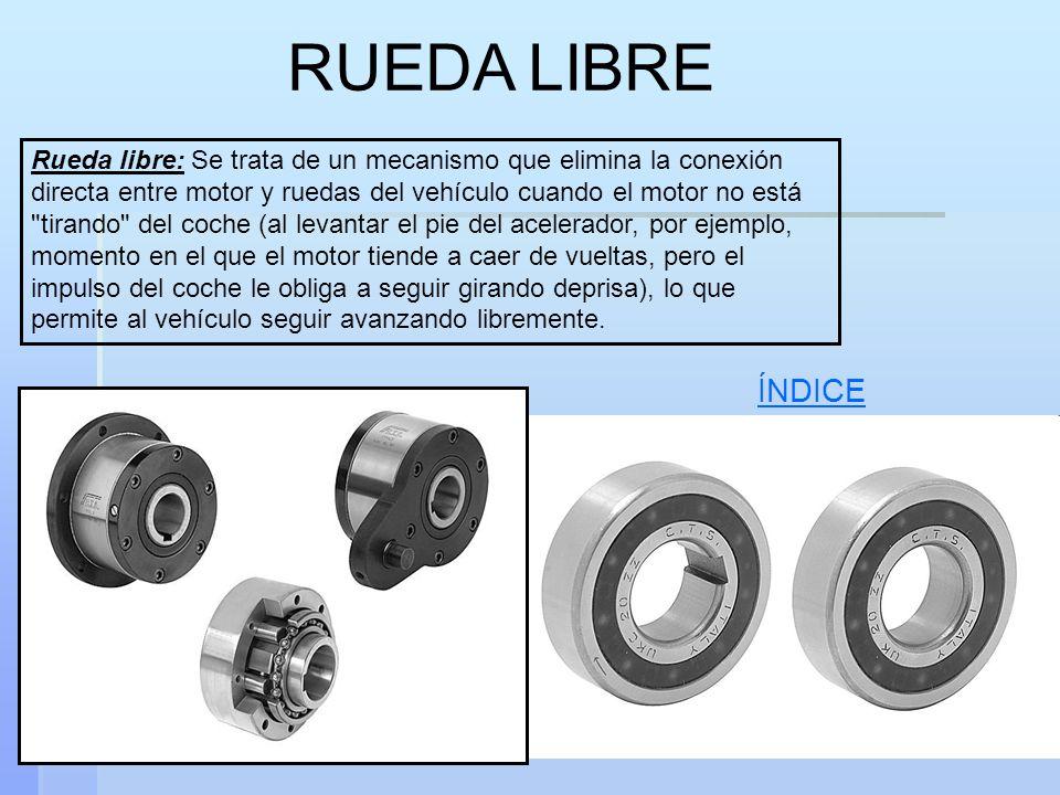 RUEDA LIBRE Rueda libre: Se trata de un mecanismo que elimina la conexión directa entre motor y ruedas del vehículo cuando el motor no está