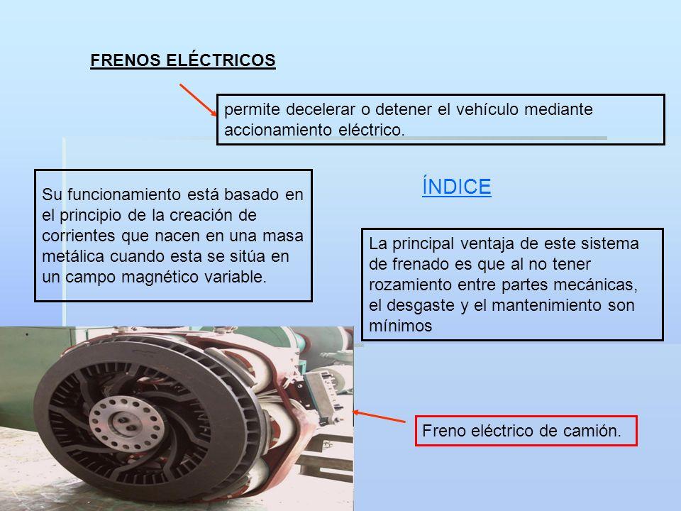 FRENOS ELÉCTRICOS permite decelerar o detener el vehículo mediante accionamiento eléctrico. Su funcionamiento está basado en el principio de la creaci
