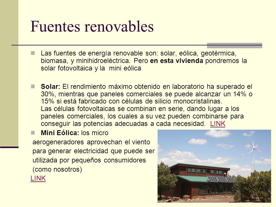 Fuentes renovables Las fuentes de energía renovable son: solar, eólica, geotérmica, biomasa, y minihidroeléctrica.