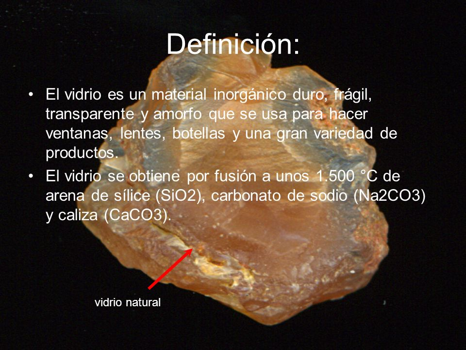 Definición: El vidrio es un material inorgánico duro, frágil, transparente y amorfo que se usa para hacer ventanas, lentes, botellas y una gran varied