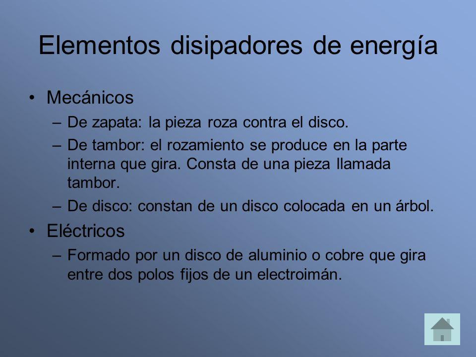 Elementos disipadores de energía Mecánicos –De zapata: la pieza roza contra el disco. –De tambor: el rozamiento se produce en la parte interna que gir