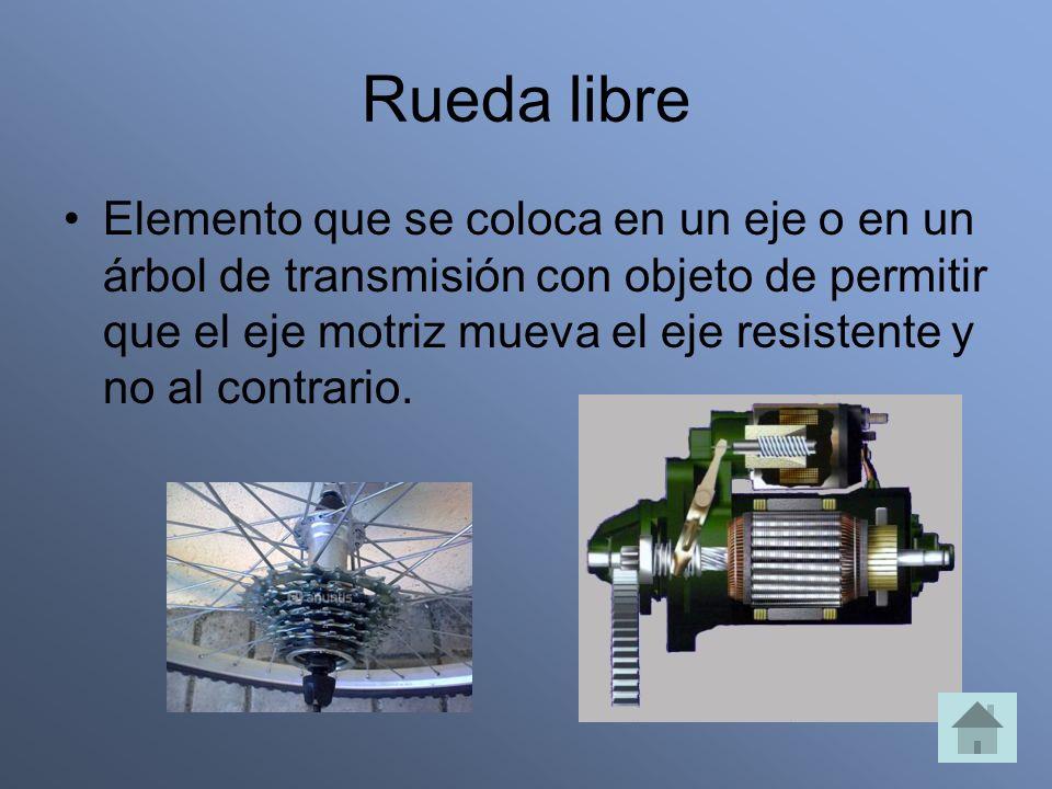 Rueda libre Elemento que se coloca en un eje o en un árbol de transmisión con objeto de permitir que el eje motriz mueva el eje resistente y no al contrario.