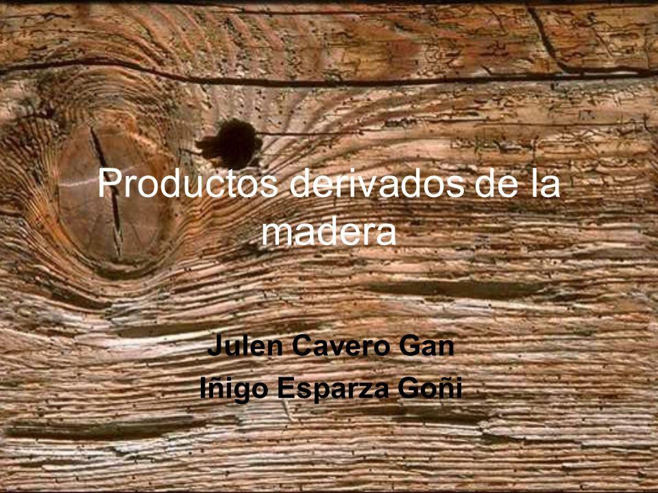 Productos derivados de la madera Julen Cavero Gan Iñigo Esparza Goñi
