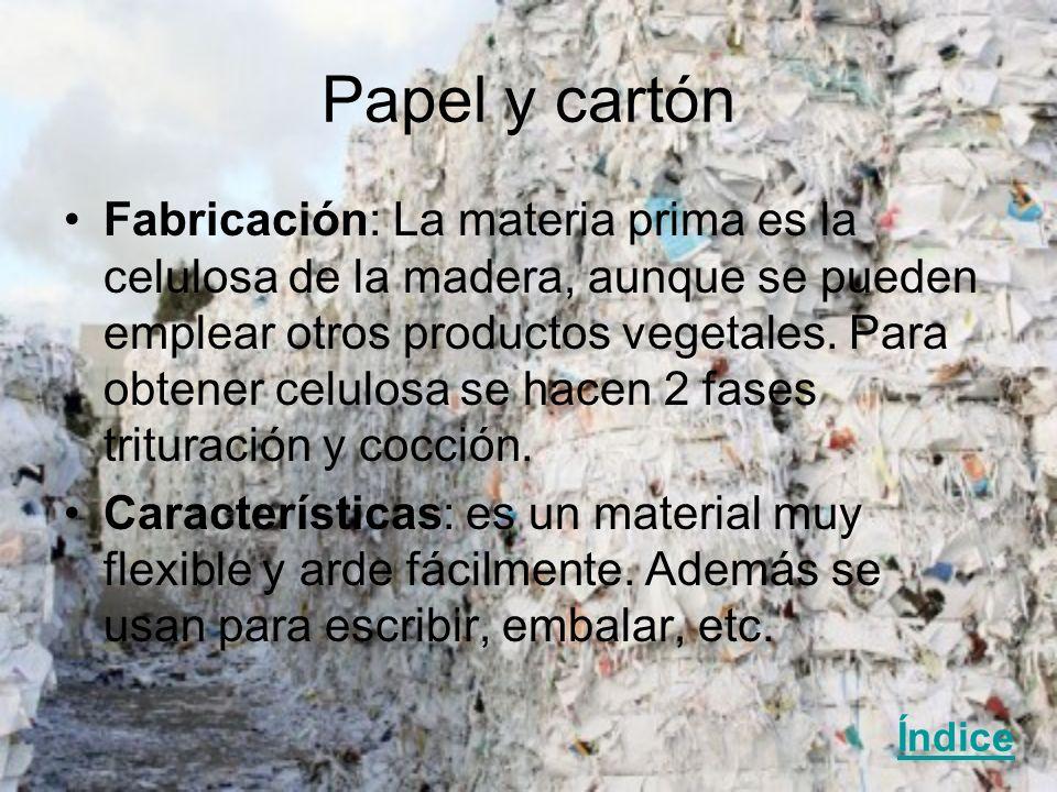 Papel y cartón Fabricación: La materia prima es la celulosa de la madera, aunque se pueden emplear otros productos vegetales. Para obtener celulosa se