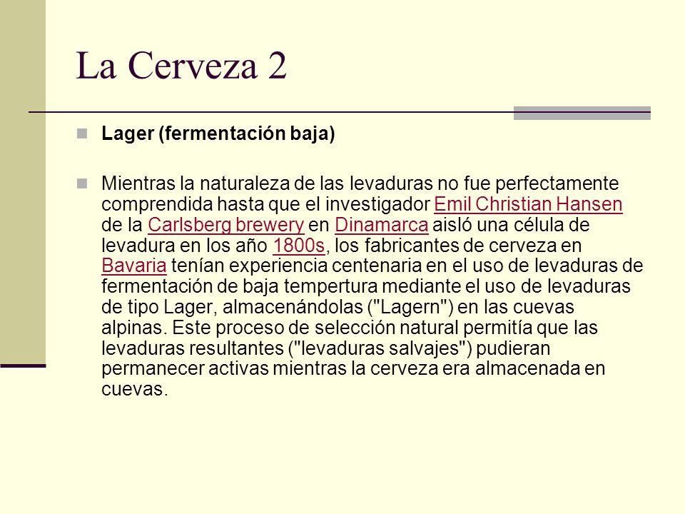 La Cerveza 2 Lager (fermentación baja) Mientras la naturaleza de las levaduras no fue perfectamente comprendida hasta que el investigador Emil Christi