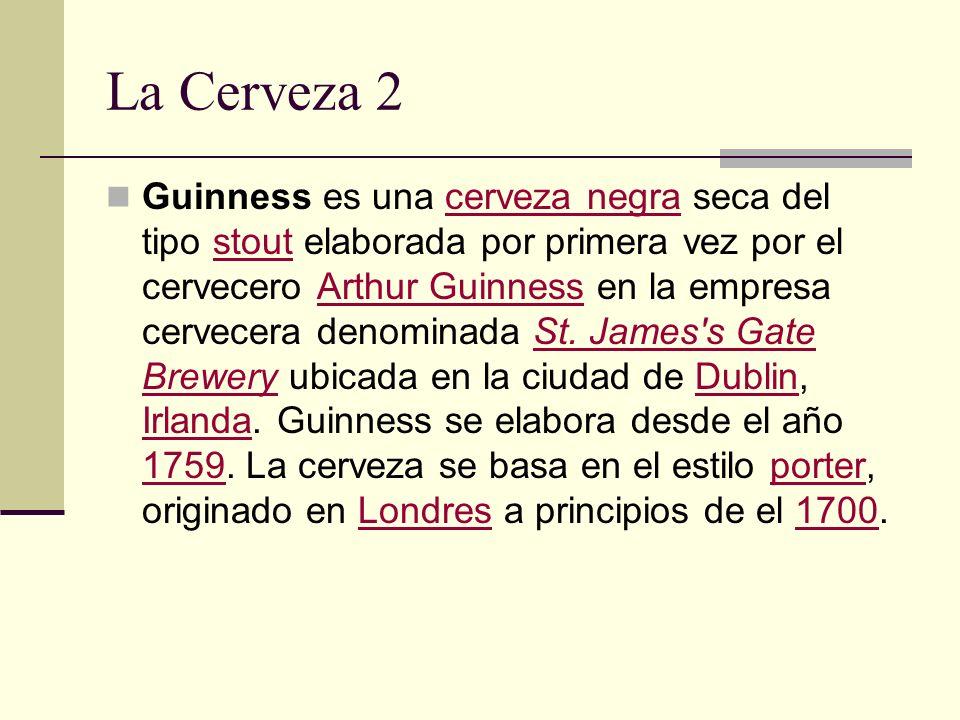 La Cerveza 2 Guinness es una cerveza negra seca del tipo stout elaborada por primera vez por el cervecero Arthur Guinness en la empresa cervecera deno